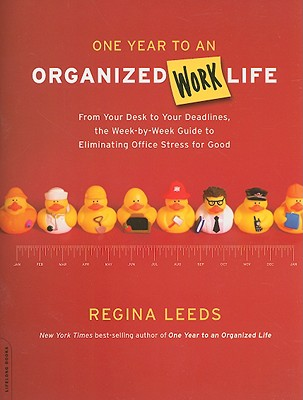 One Year to an Organized Work Life By Leeds, Regina