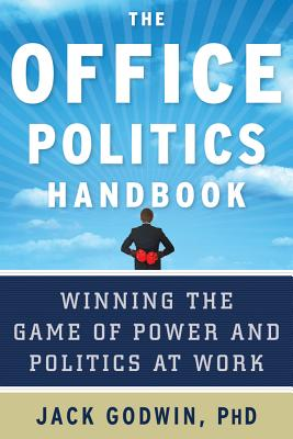 The Office Politics Handbook By Godwin, Jack